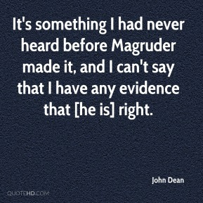 It's something I had never heard before Magruder made it, and I can't say that I have any evidence that [he is] right.