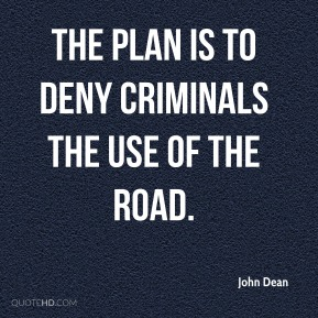 The plan is to deny criminals the use of the road.