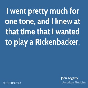 John Fogerty - I went pretty much for one tone, and I knew at that time that I wanted to play a Rickenbacker.