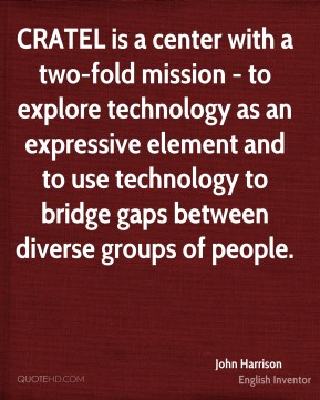 John Harrison - CRATEL is a center with a two-fold mission - to explore technology as an expressive element and to use technology to bridge gaps between diverse groups of people.