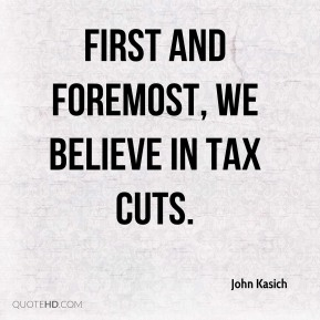 First and foremost, we believe in tax cuts.