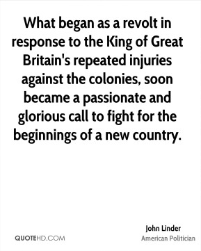 What began as a revolt in response to the King of Great Britain's repeated injuries against the colonies, soon became a passionate and glorious call to fight for the beginnings of a new country.