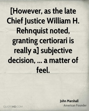 [However, as the late Chief Justice William H. Rehnquist noted, granting certiorari is really a] subjective decision, ... a matter of feel.