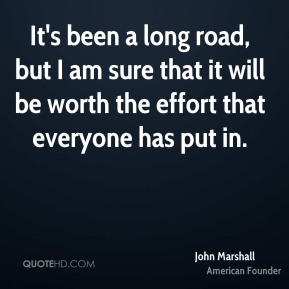 It's been a long road, but I am sure that it will be worth the effort that everyone has put in.