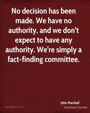 No decision has been made. We have no authority, and we don't expect to have any authority. We're simply a fact-finding committee.