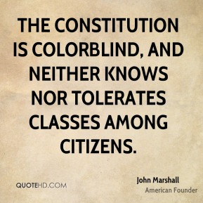 The Constitution is colorblind, and neither knows nor tolerates classes among citizens.