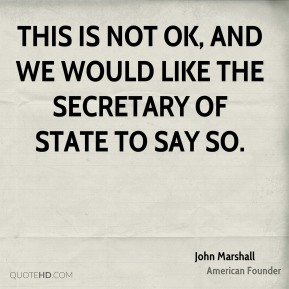 John Marshall  - This is not OK, and we would like the secretary of state to say so.