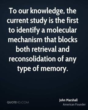 John Marshall  - To our knowledge, the current study is the first to identify a molecular mechanism that blocks both retrieval and reconsolidation of any type of memory.
