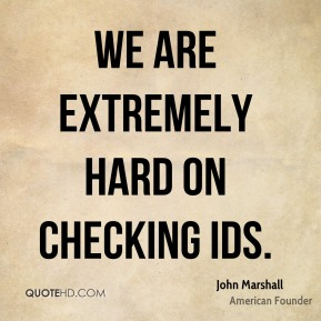 We are extremely hard on checking IDs.