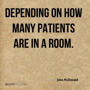 John McDonald  - depending on how many patients are in a room.