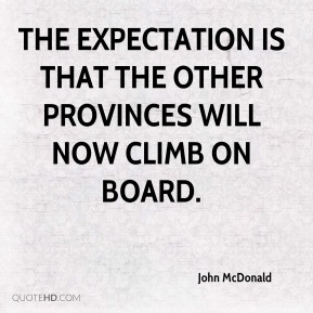 John McDonald  - The expectation is that the other provinces will now climb on board.