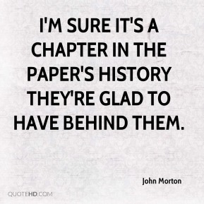 John Morton  - I'm sure it's a chapter in the paper's history they're glad to have behind them.