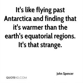 John Spencer  - It's like flying past Antarctica and finding that it's warmer than the earth's equatorial regions. It's that strange.