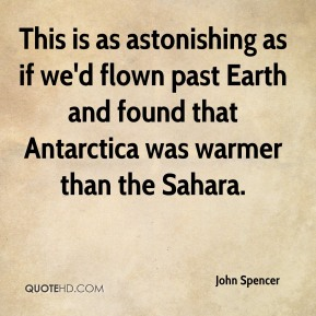 John Spencer  - This is as astonishing as if we'd flown past Earth and found that Antarctica was warmer than the Sahara.