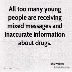 All too many young people are receiving mixed messages and inaccurate information about drugs.