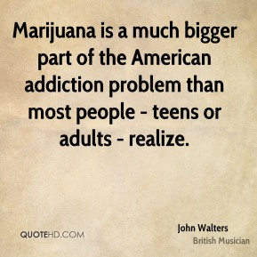 Marijuana is a much bigger part of the American addiction problem than most people - teens or adults - realize.