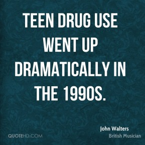 Teen drug use went up dramatically in the 1990s.