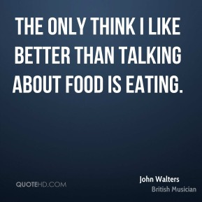 The only think I like better than talking about Food is eating.