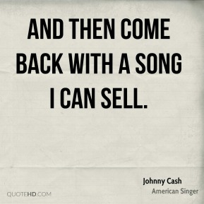 and then come back with a song I can sell.