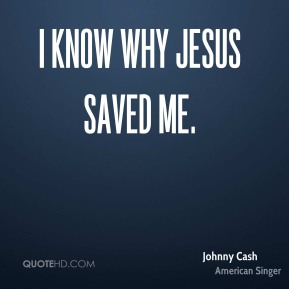 Johnny Cash  - I Know Why Jesus Saved Me.