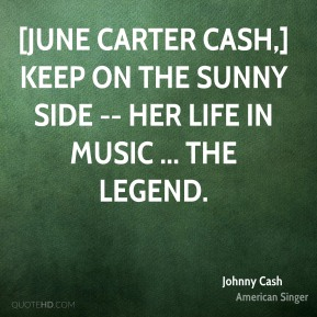 [June Carter Cash,] Keep on the Sunny Side -- Her Life in Music ... The Legend.