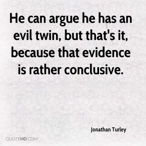 Jonathan Turley  - He can argue he has an evil twin, but that's it, because that evidence is rather conclusive.