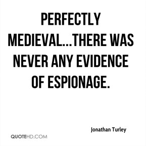 Jonathan Turley  - perfectly medieval...there was never any evidence of espionage.