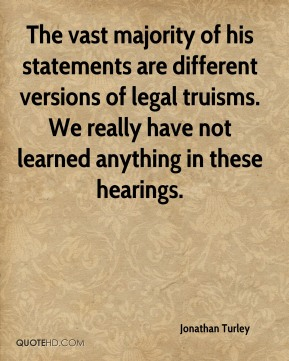 Jonathan Turley  - The vast majority of his statements are different versions of legal truisms. We really have not learned anything in these hearings.