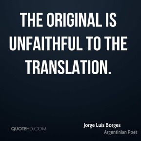 Jorge Luis Borges - The original is unfaithful to the translation.