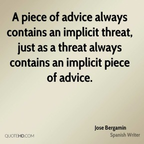A piece of advice always contains an implicit threat, just as a threat always contains an implicit piece of advice.