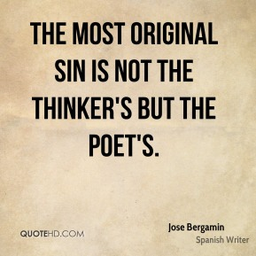 The most original sin is not the thinker's but the poet's.