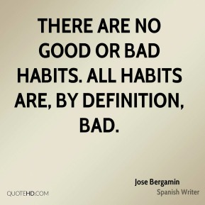 There are no good or bad habits. All habits are, by definition, bad.