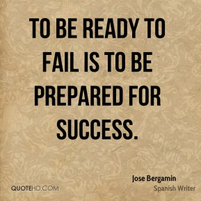 To be ready to fail is to be prepared for success.