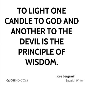 To light one candle to God and another to the Devil is the principle of wisdom.