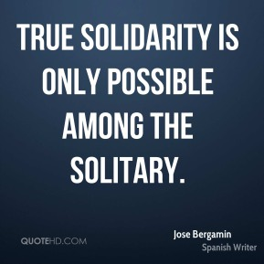 True solidarity is only possible among the solitary.