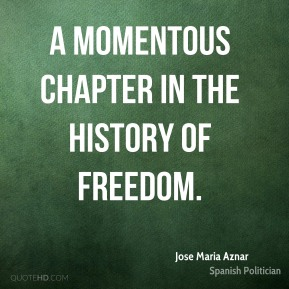 Jose Maria Aznar  - a momentous chapter in the history of freedom.