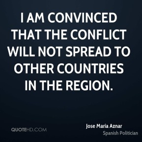 I am convinced that the conflict will not spread to other countries in the region.
