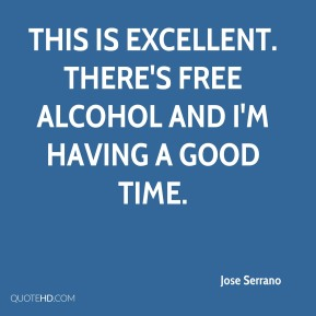 Jose Serrano  - This is excellent. There's free alcohol and I'm having a good time.