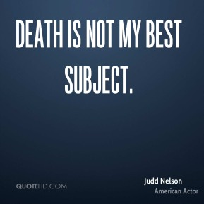 Death is not my best subject.
