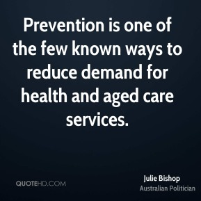 Prevention is one of the few known ways to reduce demand for health and aged care services.