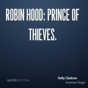 Kelly Clarkson  - Robin Hood: Prince of Thieves.