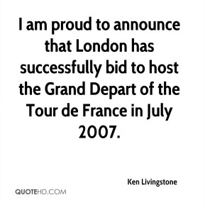 I am proud to announce that London has successfully bid to host the Grand Depart of the Tour de France in July 2007.