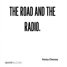 Kenny Chesney  - The Road and the Radio.