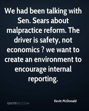 Kevin McDonald  - We had been talking with Sen. Sears about malpractice reform. The driver is safety, not economics ? we want to create an environment to encourage internal reporting.