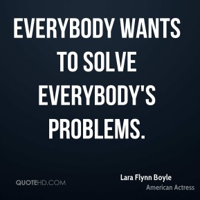 Everybody wants to solve everybody's problems.