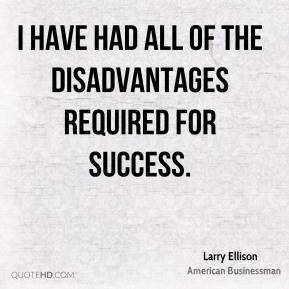 I have had all of the disadvantages required for success.