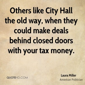 Others like City Hall the old way, when they could make deals behind closed doors with your tax money.