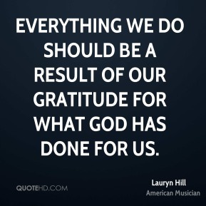 Everything we do should be a result of our gratitude for what God has done for us.
