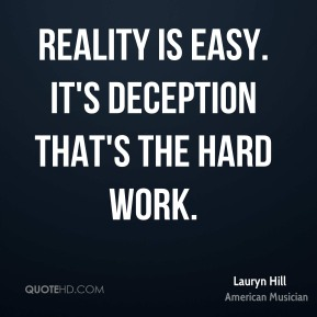 Lauryn Hill - Reality is easy. It's deception that's the hard work.