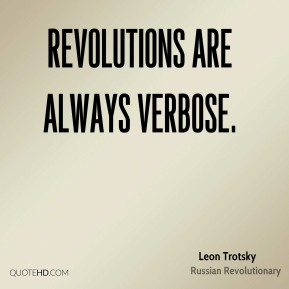 Leon Trotsky - Revolutions are always verbose.